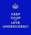 KEEP CALM AND LOVE UNDERSIDE821 - Personalised Poster large