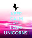 KEEP CALM AND  LOVE UNICORNS! - Personalised Poster large