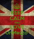 KEEP CALM AND LOVE UnMezzo  - Personalised Poster large