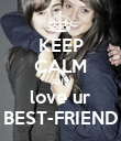 KEEP CALM AND love ur BEST-FRIEND - Personalised Poster small