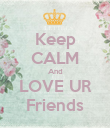Keep CALM And LOVE UR Friends - Personalised Poster large