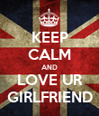 KEEP CALM AND LOVE UR GIRLFRIEND - Personalised Poster large