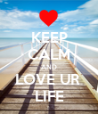 KEEP CALM AND LOVE UR  LIFE - Personalised Poster large