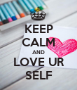 KEEP CALM AND LOVE UR SELF - Personalised Poster large