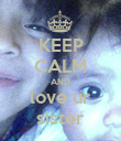KEEP CALM AND love ur sister - Personalised Poster large