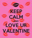 KEEP CALM AND LOVE UR VALENTINE - Personalised Poster small