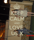 KEEP CALM AND LOVE  US X - Personalised Poster large