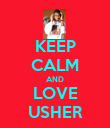 KEEP CALM AND LOVE USHER - Personalised Poster large