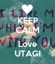 KEEP CALM AND Love UTAGI - Personalised Poster large
