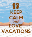 KEEP CALM AND LOVE  VACATIONS - Personalised Poster large
