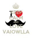 KEEP CALM AND LOVE VAIOWLLA - Personalised Poster large