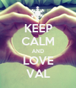 KEEP CALM AND LOVE VAL - Personalised Poster large