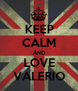 KEEP CALM AND LOVE VALERIO - Personalised Poster large