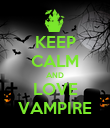 KEEP CALM AND LOVE VAMPIRE - Personalised Poster large