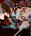KEEP  CALM and Love VAMPIRE KNIGHT  - Personalised Poster large