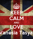KEEP CALM AND LOVE Vanesia Tasya  - Personalised Poster large