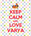 KEEP CALM AND LOVE VARYA - Personalised Poster large