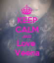 KEEP CALM AND Love  Veena - Personalised Poster large