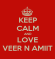 KEEP CALM AND LOVE VEER N AMIIT - Personalised Poster large