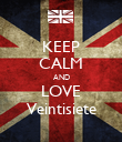 KEEP CALM AND LOVE Veintisiete - Personalised Poster large