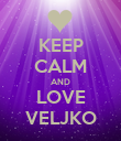 KEEP CALM AND LOVE VELJKO - Personalised Poster large