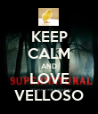 KEEP CALM AND LOVE VELLOSO - Personalised Poster large