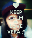 KEEP CALM AND LOVE VERA :* - Personalised Poster large