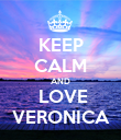 KEEP CALM AND  LOVE VERONICA - Personalised Poster large