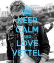 KEEP CALM AND LOVE VETTEL - Personalised Poster large