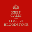 KEEP CALM AND LOVE VI BLOODSTONE - Personalised Poster large