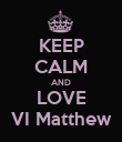 KEEP CALM AND LOVE VI Matthew - Personalised Poster large