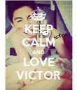 KEEP CALM AND LOVE VICTOR - Personalised Poster large