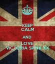 KEEP CALM AND  LOVE  VICTORIA SPINK XX - Personalised Poster large