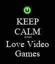 KEEP CALM AND Love Video Games - Personalised Poster large