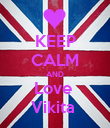 KEEP CALM AND Love  Vikita  - Personalised Poster large