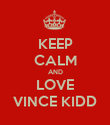 KEEP CALM AND LOVE VINCE KIDD - Personalised Poster large