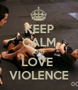 KEEP CALM AND  LOVE  VIOLENCE - Personalised Poster large