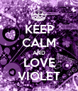 KEEP CALM AND LOVE VIOLET - Personalised Poster large