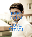 KEEP CALM AND LOVE VITALI - Personalised Poster large