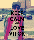 KEEP CALM AND LOVE VITOR - Personalised Poster large
