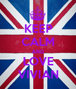 KEEP CALM AND LOVE VIVIAN - Personalised Poster large