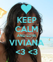 KEEP CALM AND LOVE VIVIANA <3 <3 - Personalised Poster large