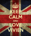 KEEP CALM AND LOVE VIVIEN - Personalised Poster large
