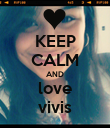 KEEP CALM AND love vivis - Personalised Poster large