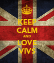 KEEP CALM AND LOVE VIVS - Personalised Poster large