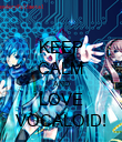 KEEP CALM AND LOVE VOCALOID! - Personalised Poster large