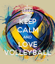 KEEP CALM AND LOVE VOLLEYBALL - Personalised Poster large