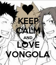 KEEP CALM AND LOVE VONGOLA - Personalised Poster small