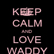 KEEP CALM AND LOVE WADDY - Personalised Poster large