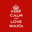 KEEP CALM AND LOVE WAIOs - Personalised Poster large